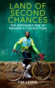 The Land of Second Chances: The Impossible Rise of Rwanda's Cycling Team